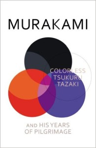 Colourless Tsukuru Tazaki and His Years of Pilgrimage by Haruki Murakami